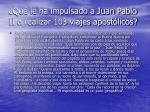 qu le ha impulsado a juan pablo ii a realizar 103 viajes apost licos