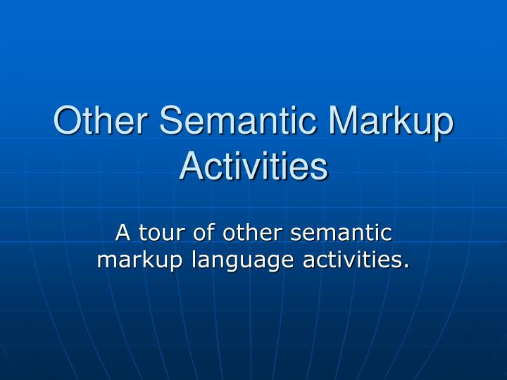 Other Semantic Markup Activities