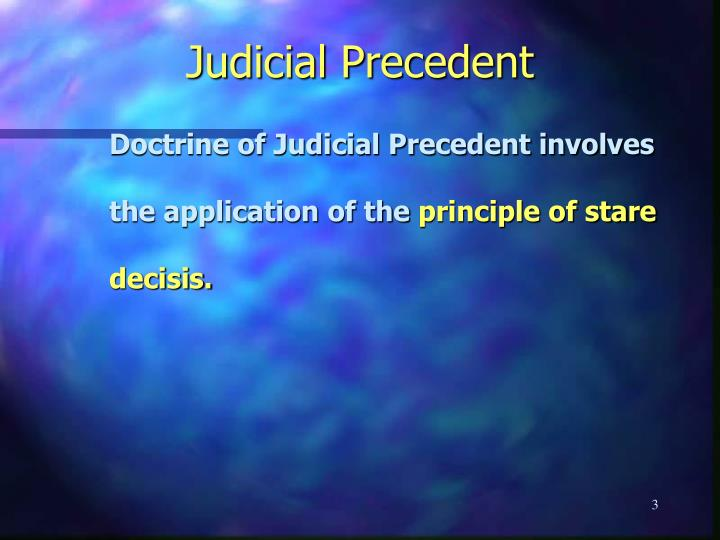 judicial precedent Doctrine of judicial precedent the doctrine of judicial precedent or binding precedent is based on one of the most fundamental aspects of any legal system and.