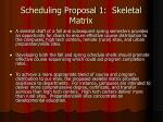 scheduling proposal 1 skeletal matrix