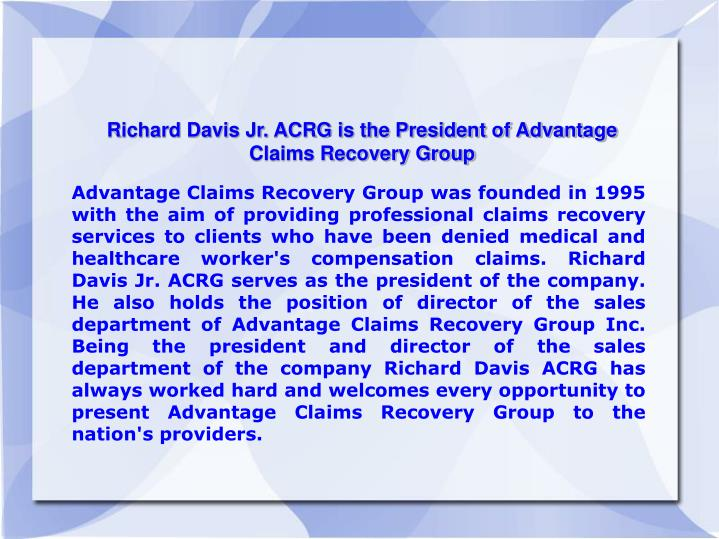 Richard Davis Jr. ACRG is the President of Advantage Claims Recovery Group