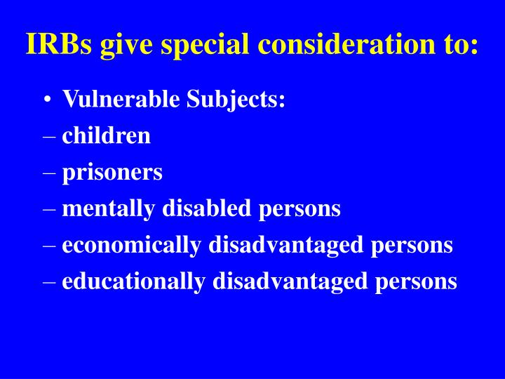 IRBs give special consideration to: