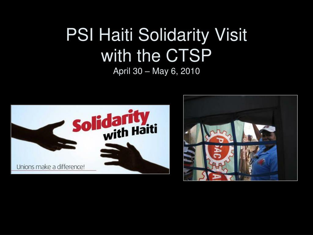 psi haiti solidarity visit with the ctsp april 30 may 6 2010 l.