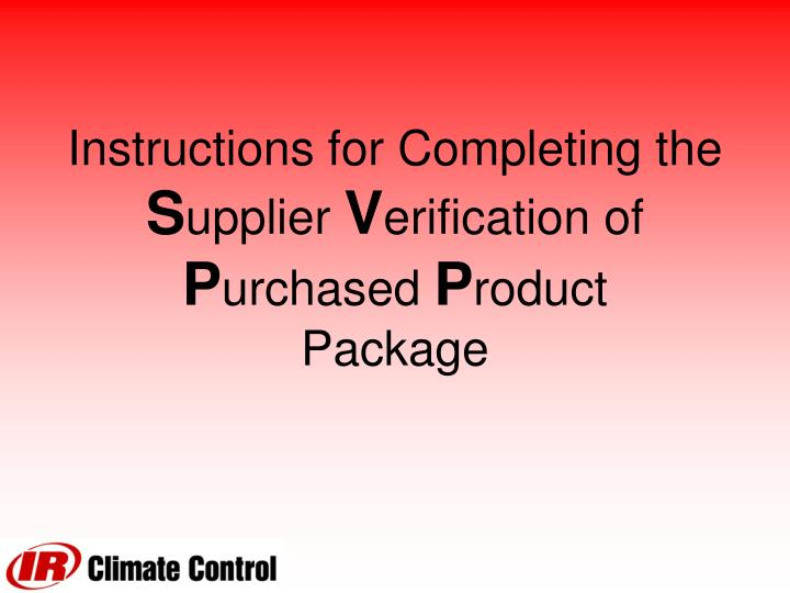 instructions for completing the s upplier v erification of p urchased p roduct package