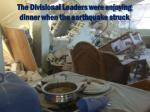 the divisional leaders were enjoying dinner when the earthquake struck