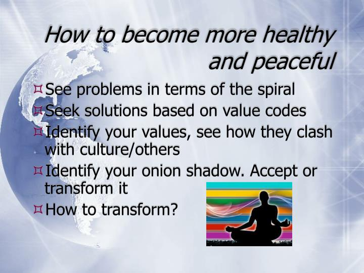 How to become more healthy and peaceful