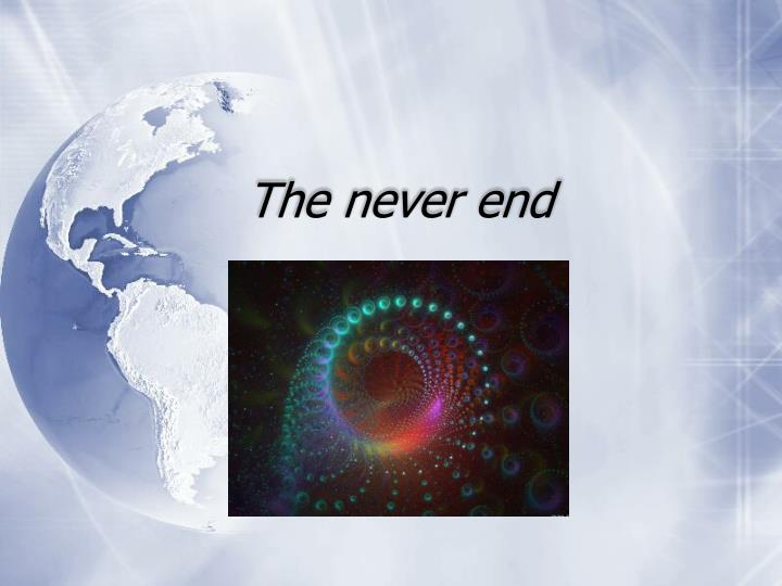 The never end