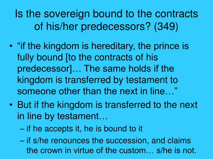 Is the sovereign bound to the contracts of his/her predecessors? (349)