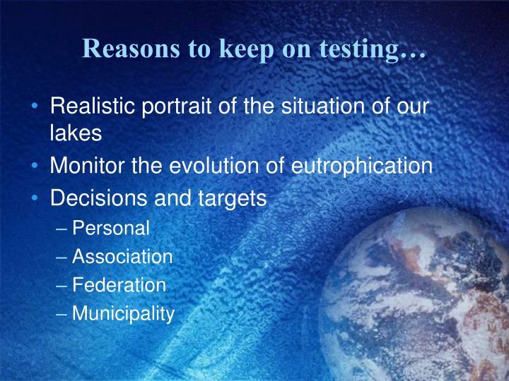 Reasons to keep on testing…