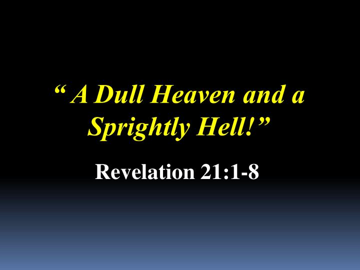 """"""" A Dull Heaven and a Sprightly Hell!"""""""