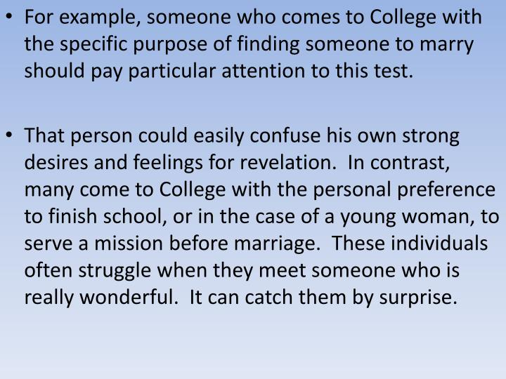 For example, someone who comes to College with the specific purpose of finding someone to marry should pay particular attention to this test.