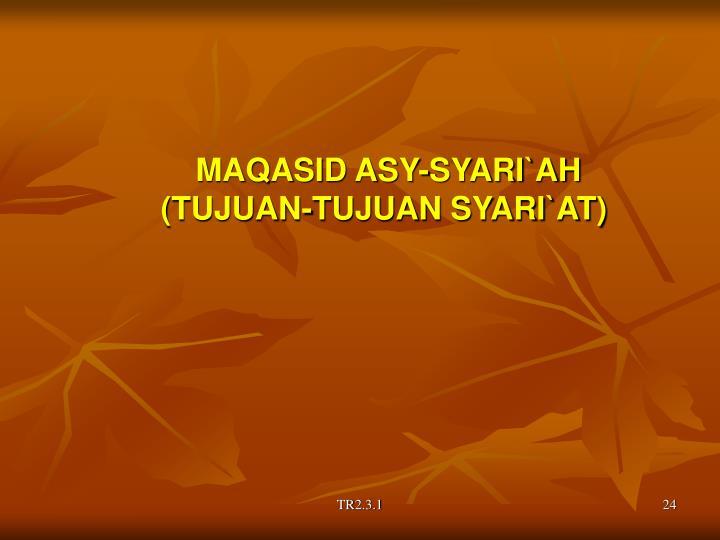 MAQASID ASY-SYARI`AH (TUJUAN-TUJUAN SYARI`AT)