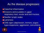 as the disease progresses