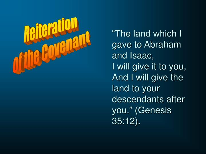 """The land which I gave to Abraham and Isaac,"