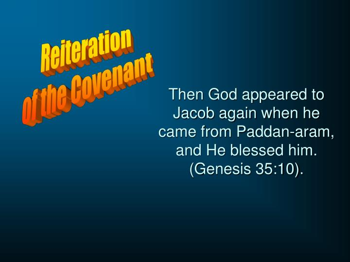 Then God appeared to Jacob again when he came from Paddan-aram, and He blessed him. (Genesis 35:10).