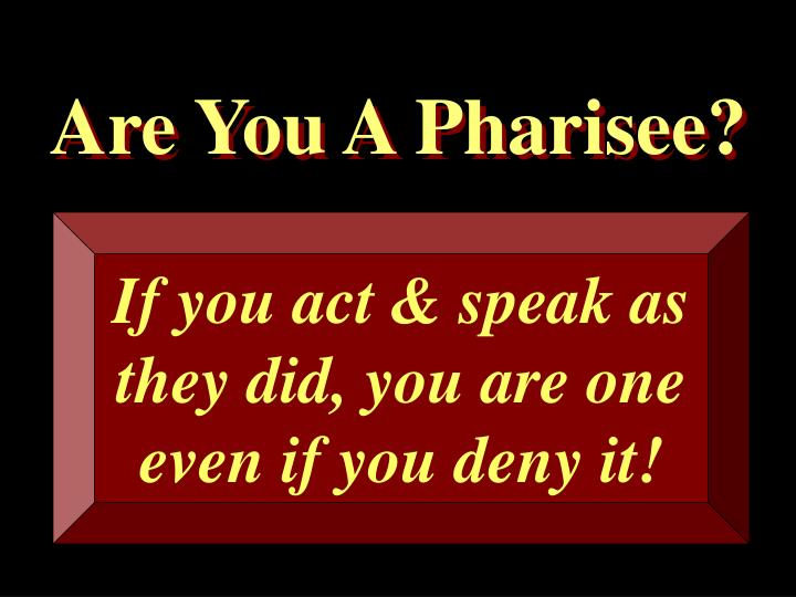 Are You A Pharisee?