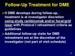 follow up treatment for dme