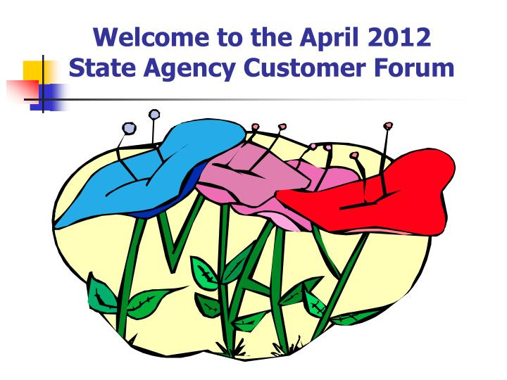 Welcome to the april 2012 state agency customer forum