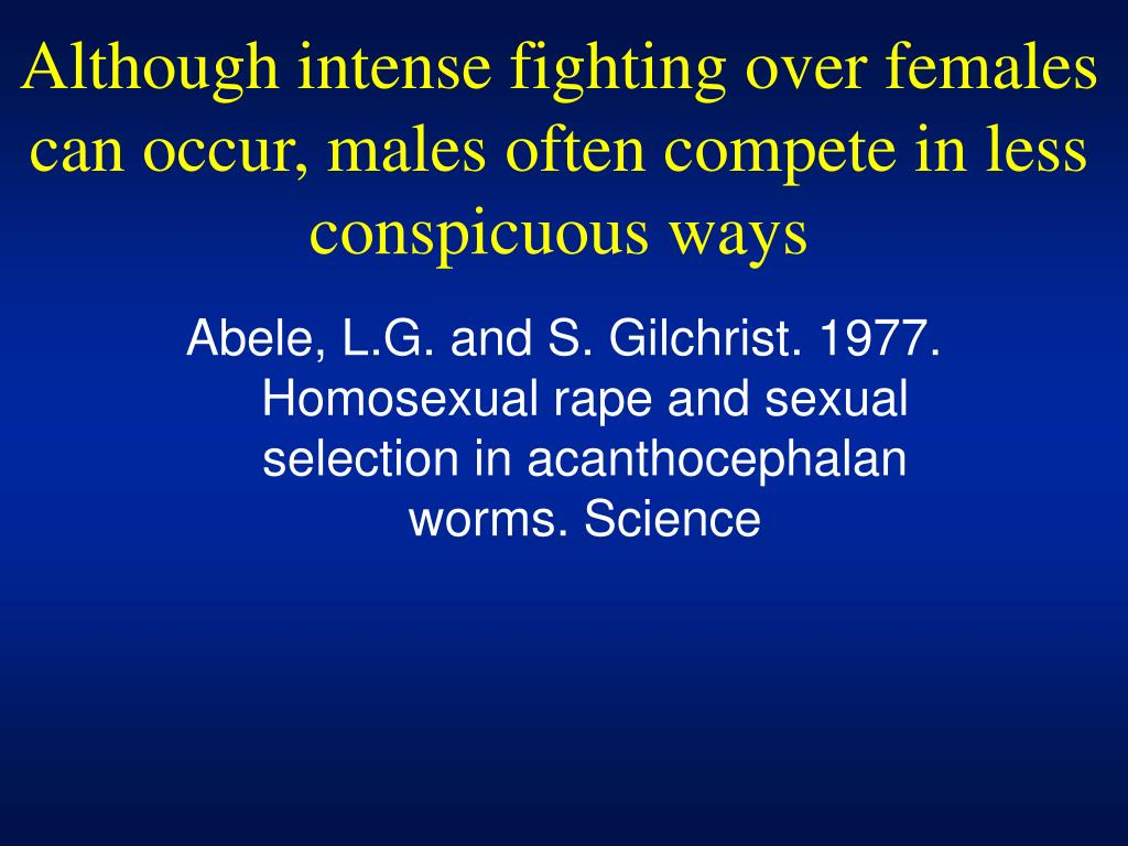 Although intense fighting over females can occur, males often compete in less conspicuous ways