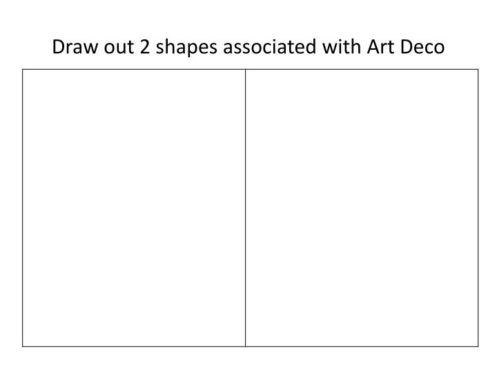 Draw out 2 shapes associated with Art Deco