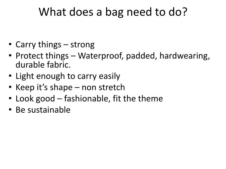 What does a bag need to do?