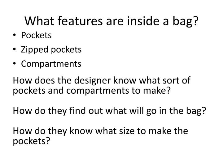 What features are inside a bag?