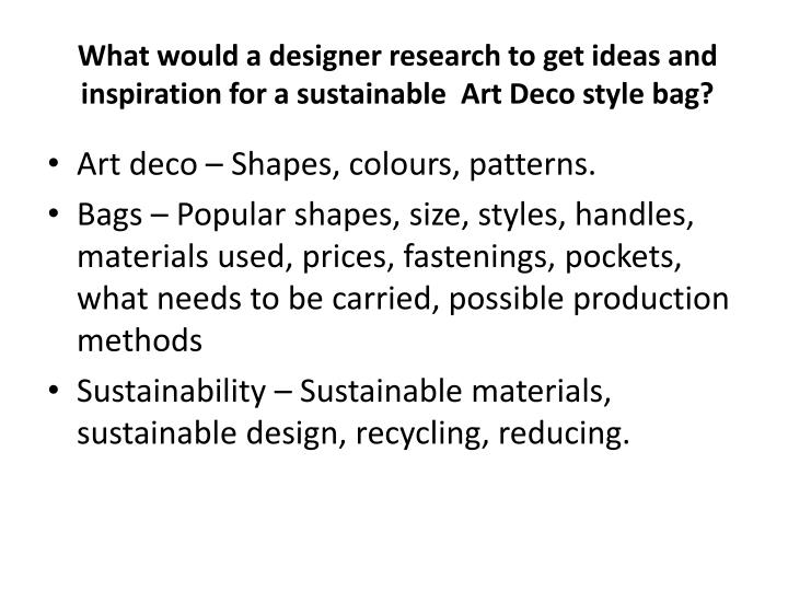 What would a designer research to get ideas and inspiration for a sustainable art deco style bag