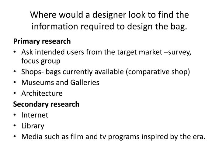 Where would a designer look to find the information required to design the bag