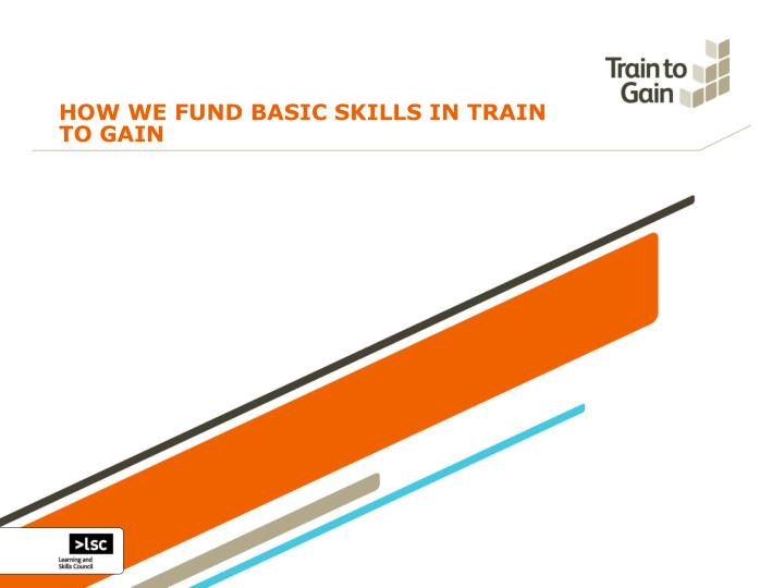 HOW WE FUND BASIC SKILLS IN TRAIN TO GAIN