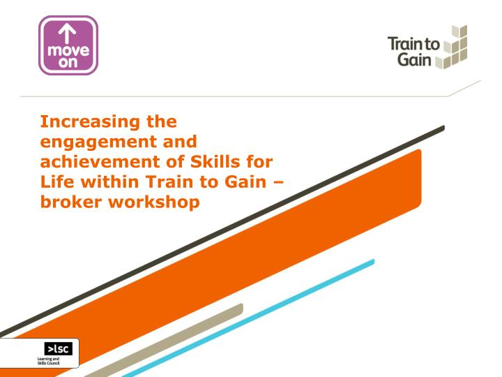 Increasing the engagement and achievement of Skills for Life within Train to Gain – broker worksho...