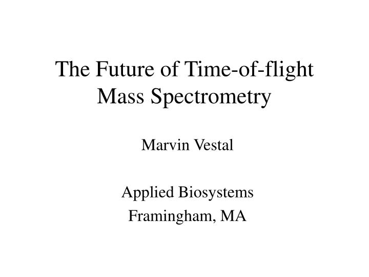 the future of time of flight mass spectrometry n.