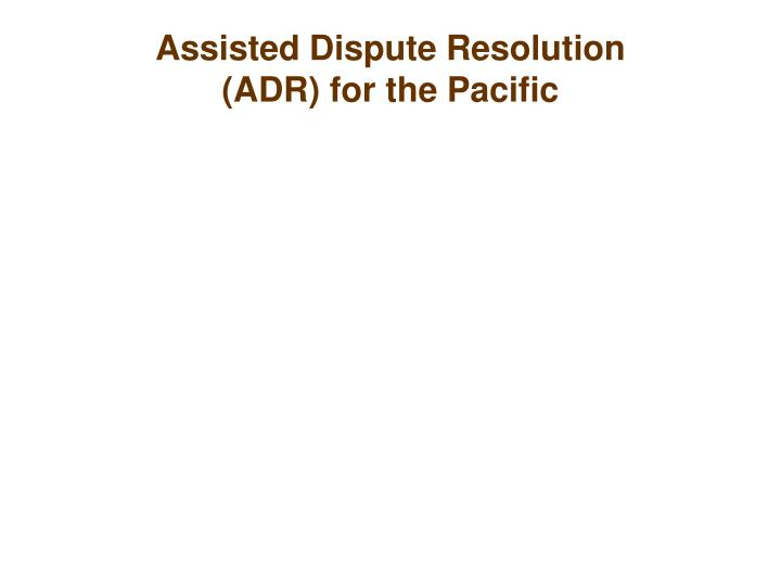 Assisted Dispute Resolution (ADR) for the Pacific