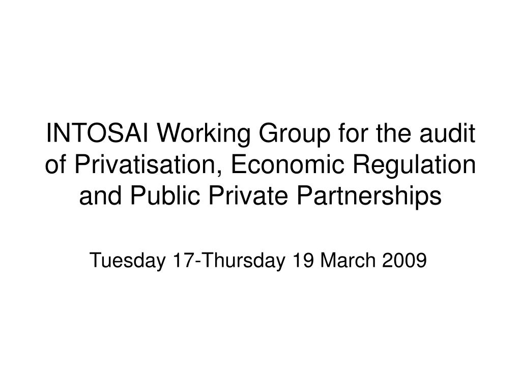 INTOSAI Working Group for the audit of Privatisation, Economic Regulation and Public Private Partnerships
