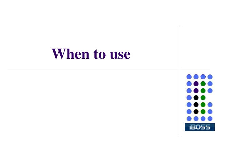 When to use