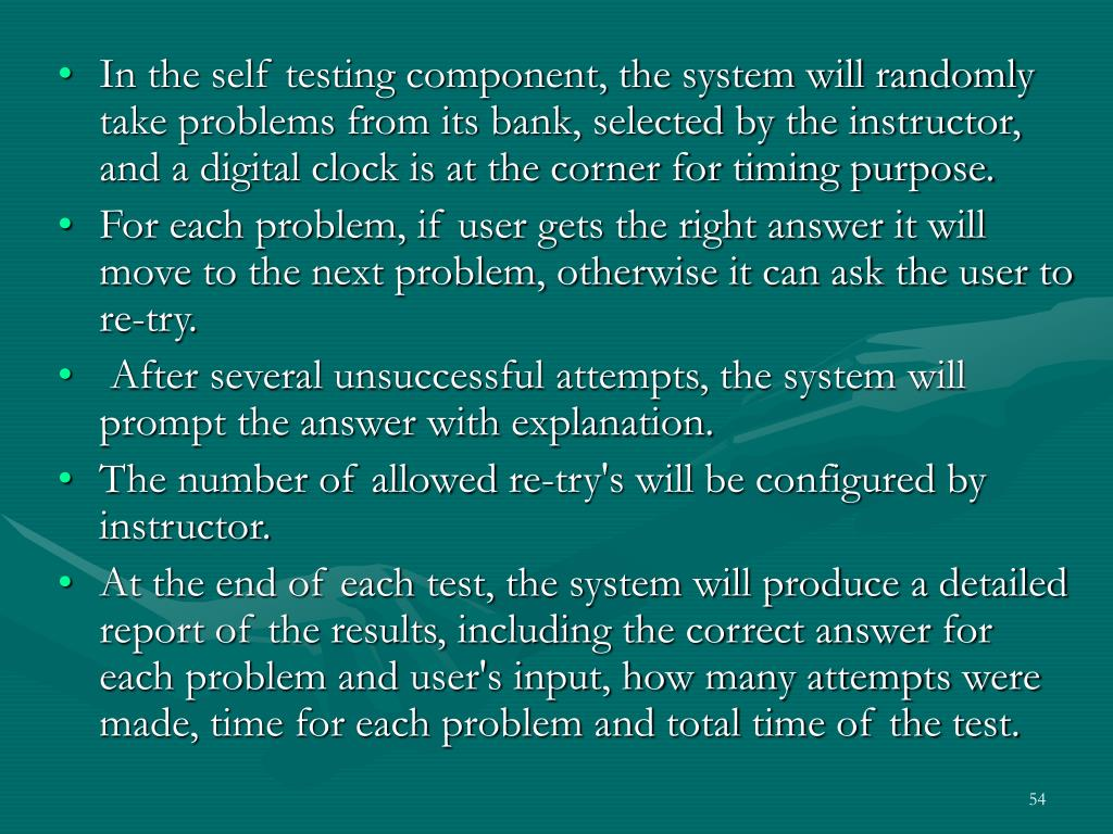 In the self testing component, the system will randomly take problems from its bank, selected by the instructor, and a digital clock is at the corner for timing purpose.