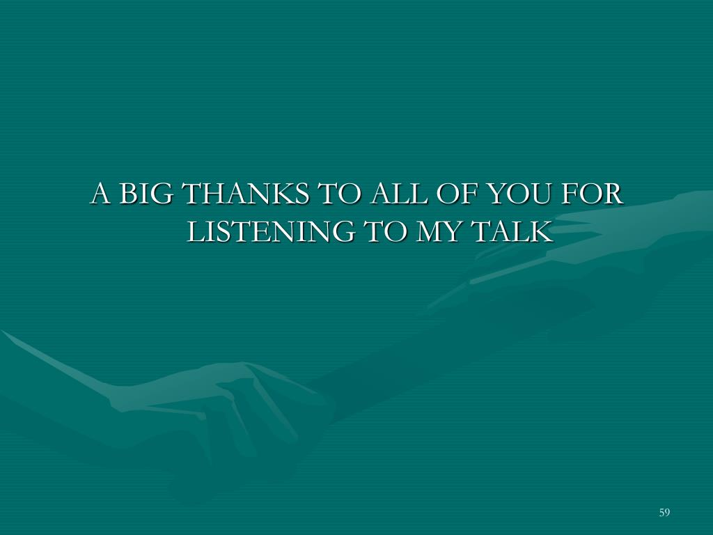 A BIG THANKS TO ALL OF YOU FOR LISTENING TO MY TALK