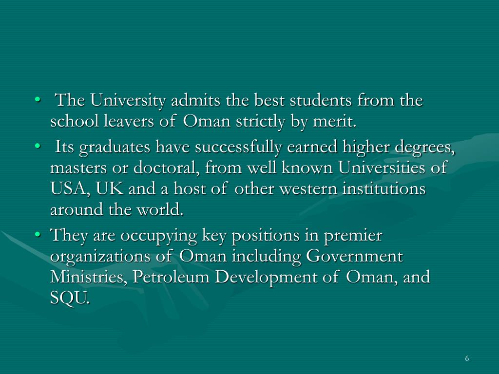 The University admits the best students from the school leavers of Oman strictly by merit.