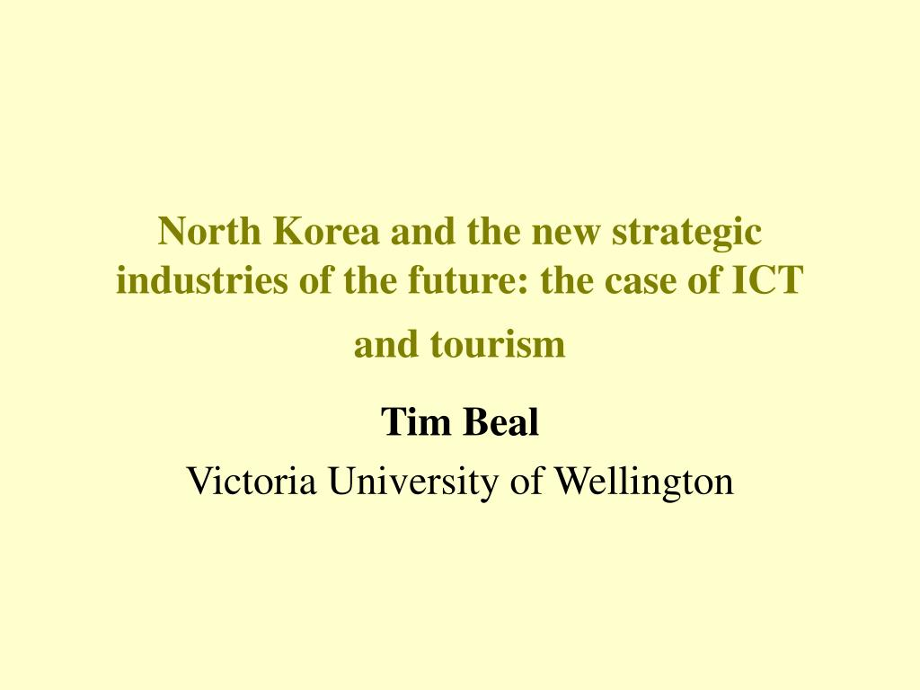 north korea and the new strategic industries of the future the case of ict and tourism l.