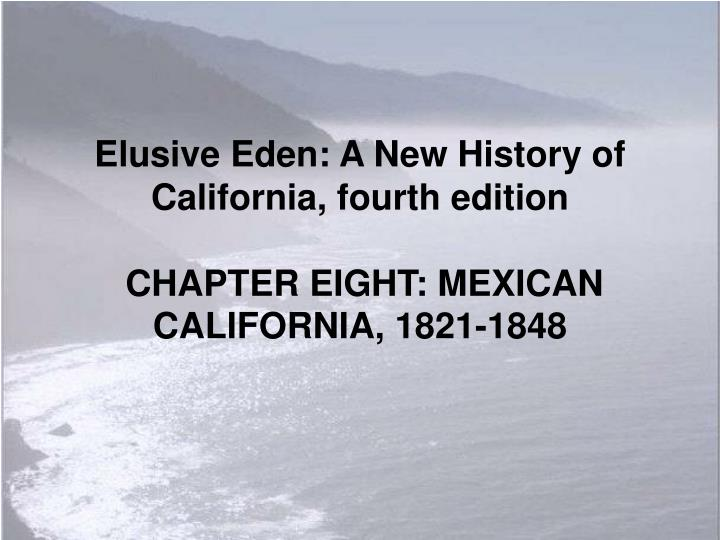 elusive eden a new history of california fourth edition chapter eight mexican california 1821 1848 n.
