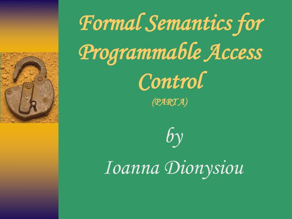formal semantics for programmable access control part a l.