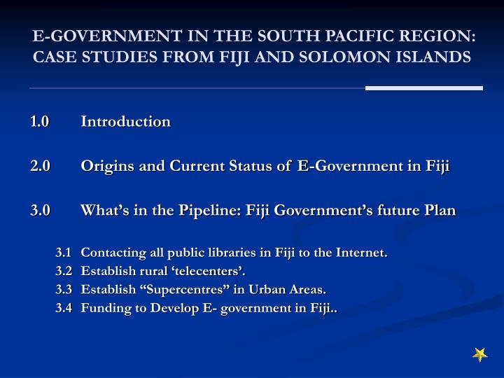 E government in the south pacific region case studies from fiji and solomon islands2