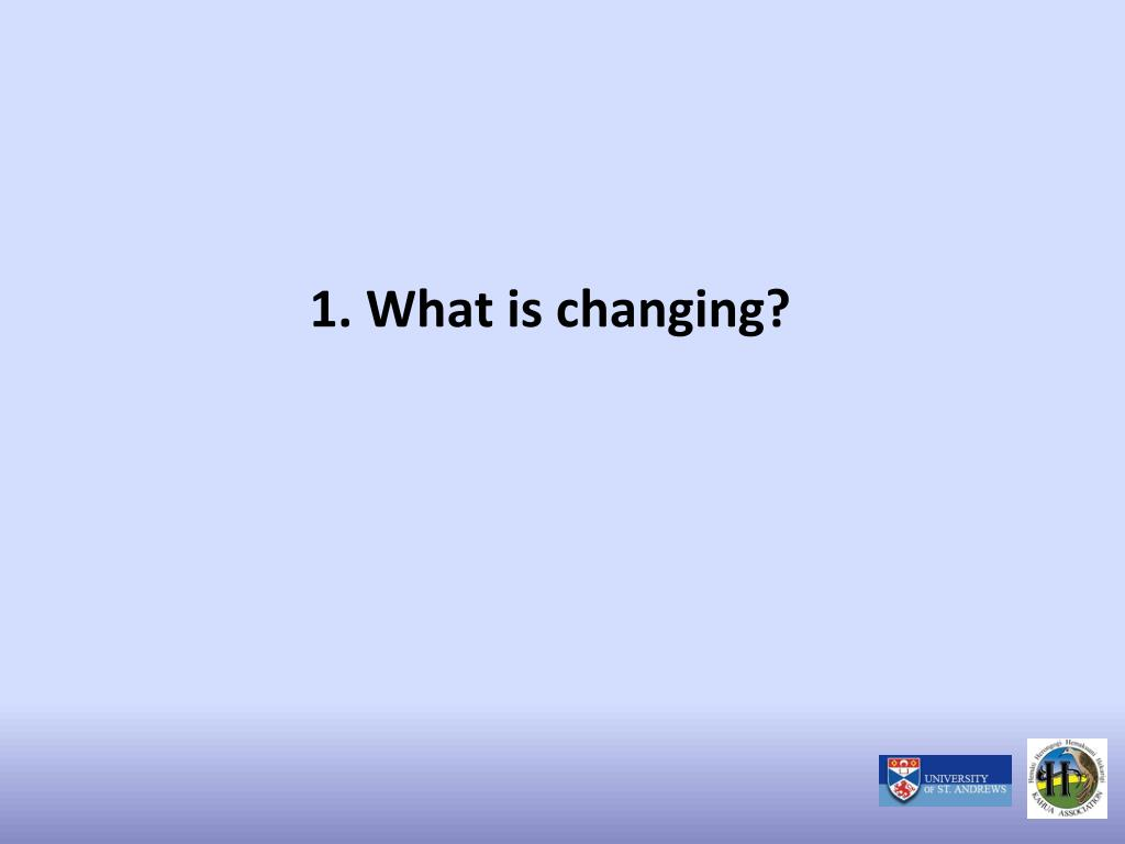 1. What is changing?