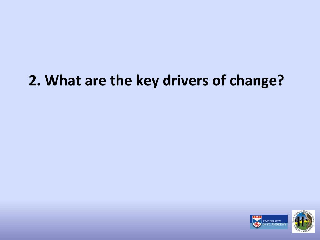 2. What are the key drivers of change?