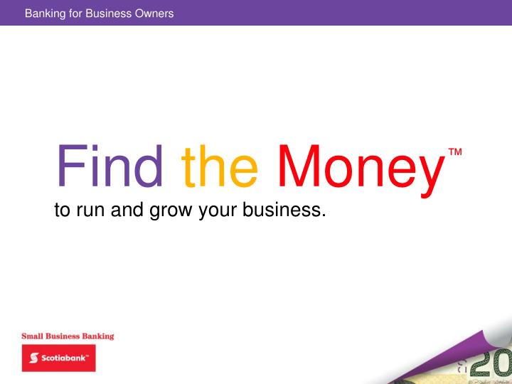 find the money to run and grow your business