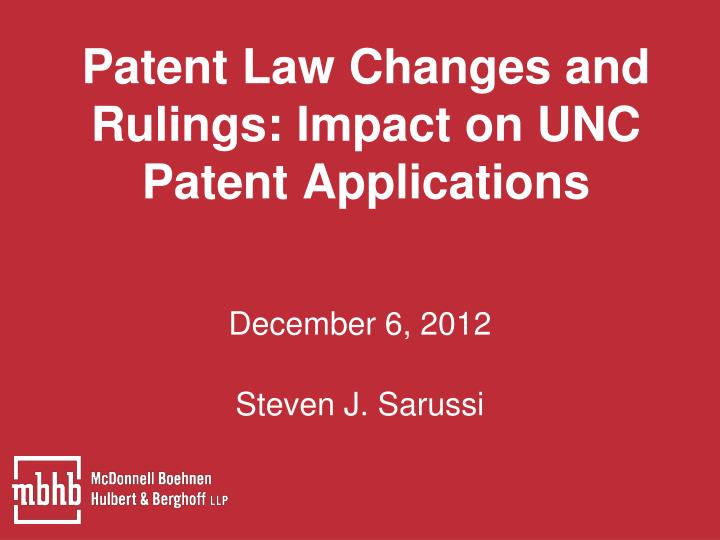 Patent law changes and rulings impact on unc patent applications