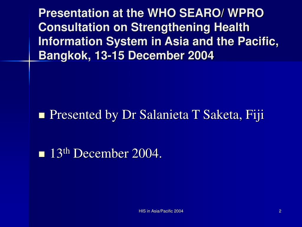 Presentation at the WHO SEARO/ WPRO Consultation on Strengthening Health Information System in Asia and the Pacific, Bangkok, 13-15 December 2004