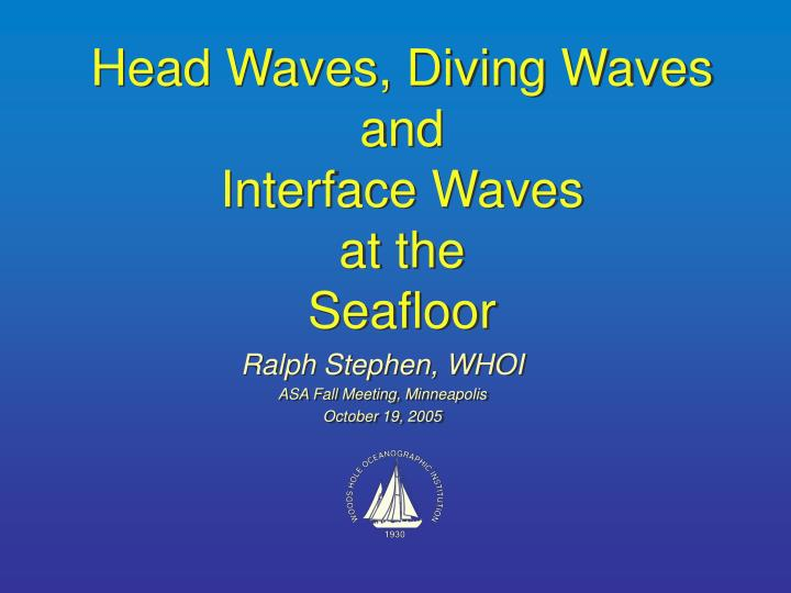 Head waves diving waves and interface waves at the seafloor