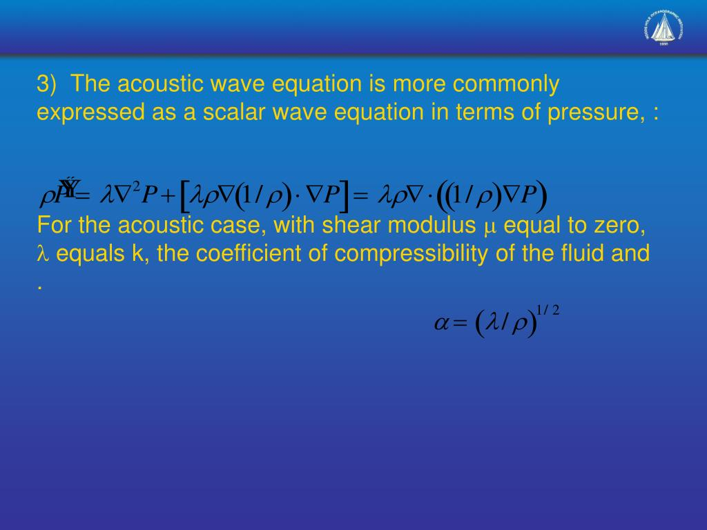 3)  The acoustic wave equation is more commonly expressed as a scalar wave equation in terms of pressure, :