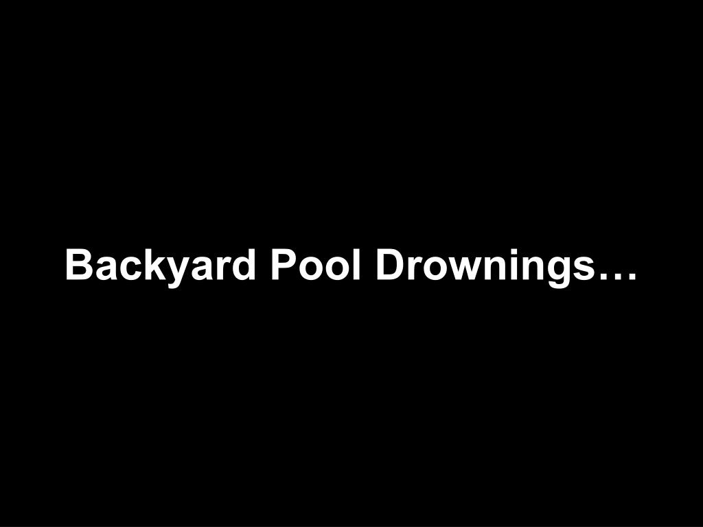 Backyard Pool Drownings…