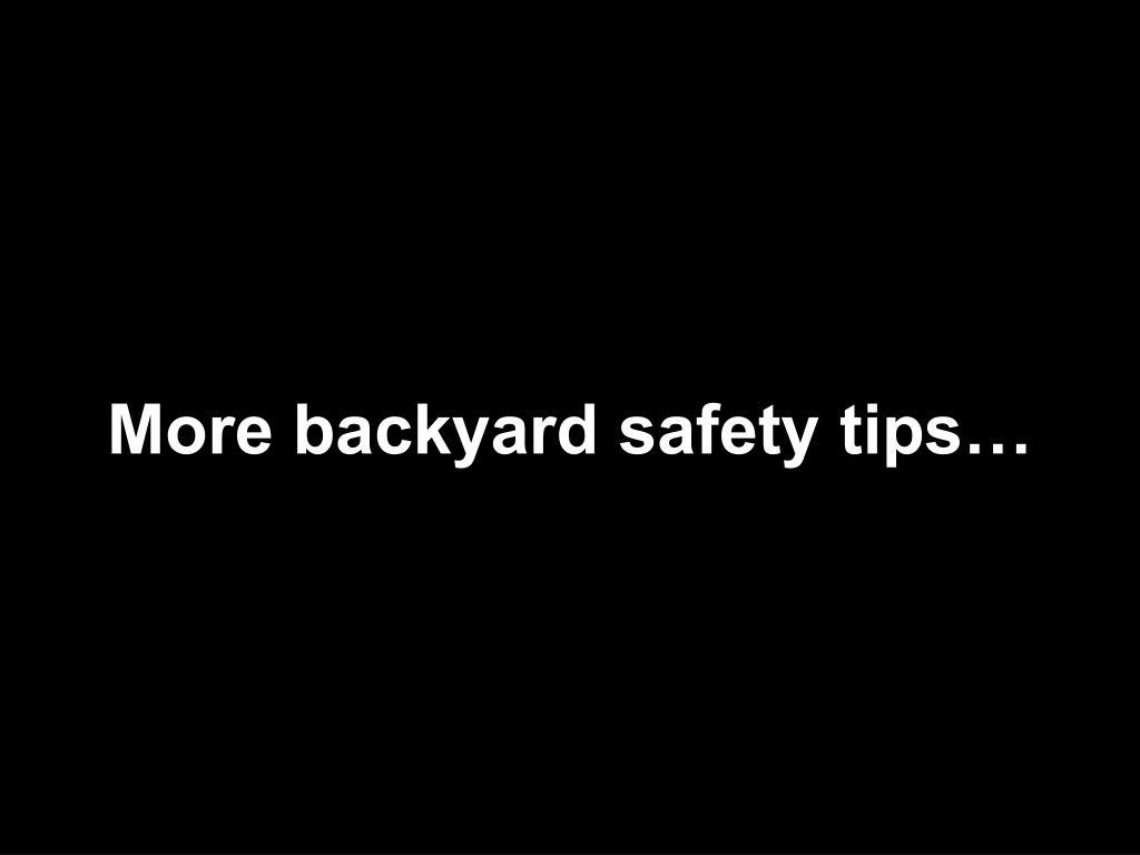 More backyard safety tips…